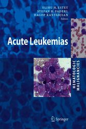 Hematologic Malignancies: Acute Leukemias by Elihu H. Estey