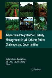 Advances in Integrated Soil Fertility Management in sub-Saharan Africa: Challenges and Opportunities by Andre Bationo