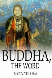 Buddha, The Word by Nyanatiloka