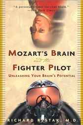 Mozart's Brain and the Fighter Pilot by Richard Md Restak