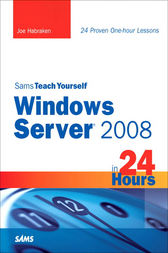 Sams Teach Yourself Windows Server 2008 in 24 Hours by Joe Habraken