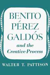 Benito Perez Galdos and the Creative Process by Walter T. Pattison