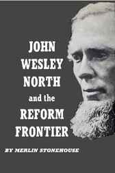 John Wesley North and the Reform Frontier by Merlin Stonehouse