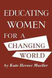 Educating Women for a Changing World by Kate Hevner Mueller