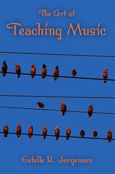 The Art of Teaching Music by Estelle R. Jorgensen