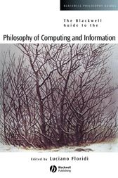 The Blackwell Guide to the Philosophy of Computing and Information by Luciano Floridi