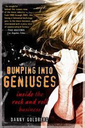 Bumping Into Geniuses by Danny Goldberg