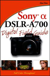 Sony Alpha DSLR-A700 Digital Field Guide by Alan Hess