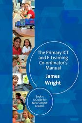 The Primary ICT & E-learning Co-ordinator's Manual by James Wright
