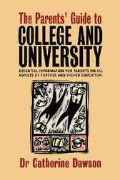 The Parent's Guide To College and University by Dr Catherine Dawson