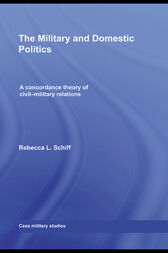 The Military and Domestic Politics by Rebecca L. Schiff