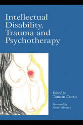 Intellectual Disability, Trauma and Psychotherapy by Tamsin Cottis