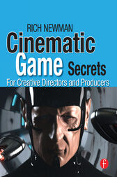 Cinematic Game Secrets for Creative Directors and Producers by Rich Newman