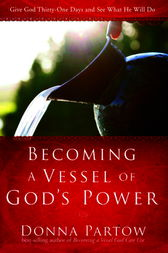 Becoming a Vessel of God's Power by Donna Partow