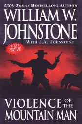 Violence of the Mountain Man by William W. Johnstone