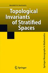 Topological Invariants of Stratified Spaces by Markus Banagl
