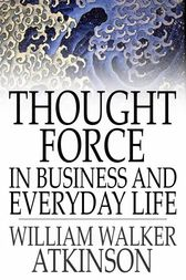 Thought Force in Business and Everyday Life