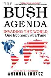 The Bush Agenda by Antonia Juhasz