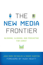 The New Media Frontier (Foreword by Hugh Hewitt) by John Mark Reynolds
