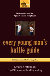 Every Young Man's Battle Guide by Stephen Arterburn