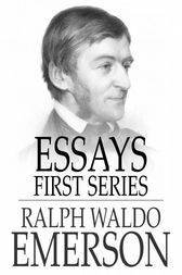 Essays - First Series by Ralph Waldo Emerson