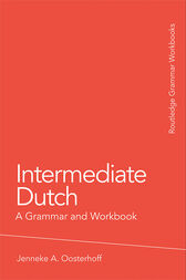 Intermediate Dutch: A Grammar and Workbook by Jenneke A. Oosterhoff