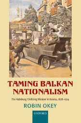 Taming Balkan Nationalism by Robin Okey