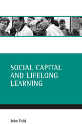 Social Capital and Lifelong Learning by John Field