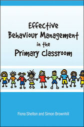 Effective Behaviour Management in the Primary Classroom by Fiona Shelton
