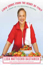 Lidia Cooks from the Heart of Italy by Lidia Matticchio Bastianich