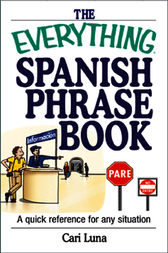 The Everything Spanish Phrase Book by Cari Luna