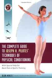 The Complete Guide to Joseph H. Pilates' Techniques of Physical Conditioning by Allan Menezes