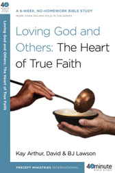 Loving God and Others: The Heart of True Faith by Kay Arthur
