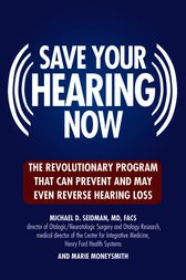 Save Your Hearing Now by Michael D. Seidman