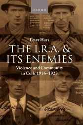 The I.R.A. and its Enemies by Peter Hart