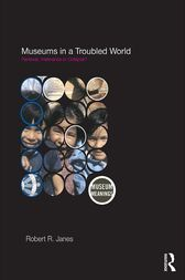 Museums in a Troubled World by Robert R. Janes