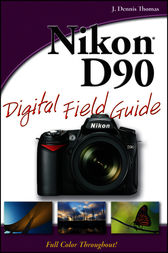 Nikon D90 Digital Field Guide by J. Dennis Thomas
