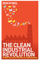 The Clean Industrial Revolution by Ben McNeil