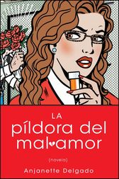 Pildora del mal amor (Heartbreak Pill; Spanish edition) by Anjanette Delgado