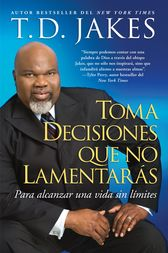 Toma decisiones que no lamentarás (Making Grt Decisions; Span) by T.D. Jakes