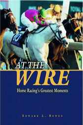 At the Wire by Edward L. Bowen