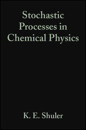 Stochastic Processes in Chemical Physics by K. E. Shuler