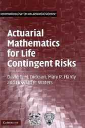 Actuarial Mathematics for Life Contingent Risks by David C. M. Dickson