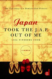 Japan Took the J.A.P. Out of Me by Lisa Fineberg Cook