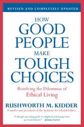 How Good People Make Tough Choices Rev Ed by Rushworth M. Kidder