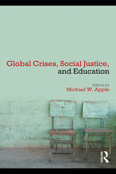 Global Crises, Social Justice, and Education by Michael W. Apple