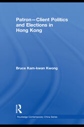 Patron-Client Politics and Elections in Hong Kong