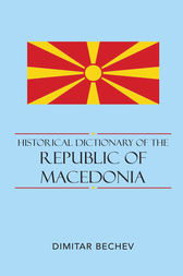 Historical Dictionary of the Republic of Macedonia by Dimitar Bechev