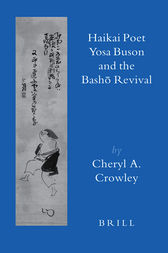 Haikai Poet Yosa Buson and the Bashō Revival by Cheryl Crowley