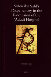 Sābūr ibn Sahl's Dispensatory in the Recension of the ʿAḍudī Hospital by Jochem Kahl